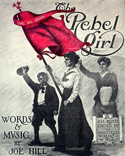 "Hill was the author of numerous labor songs, including ""The Rebel Girl,"" inspired by IWW activist Elizabeth Gurley Flynn."